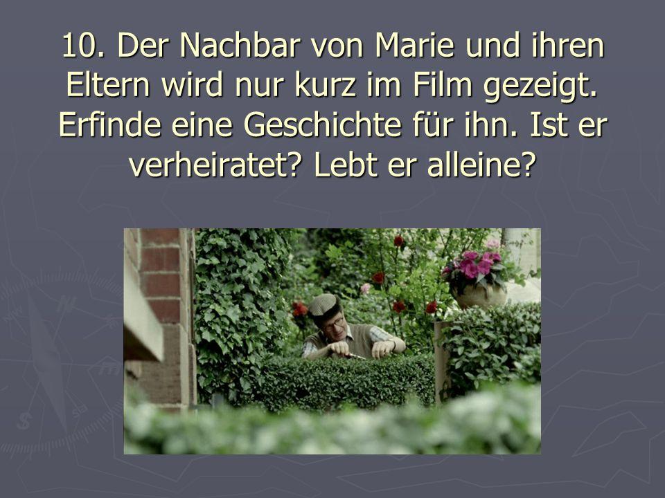 10. Der Nachbar von Marie und ihren Eltern wird nur kurz im Film gezeigt.