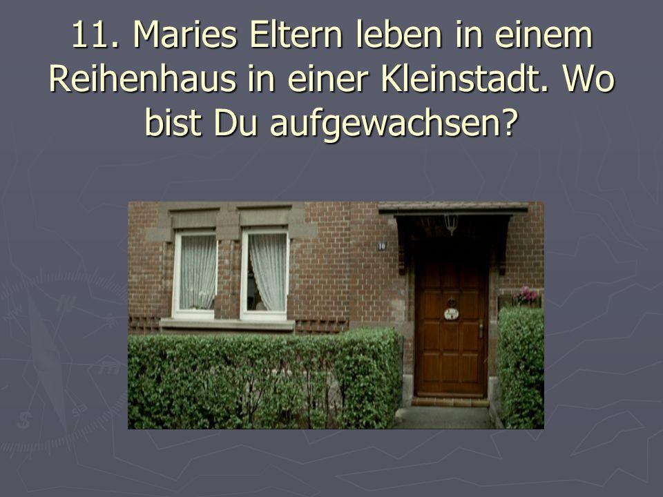 11. Maries Eltern leben in einem Reihenhaus in einer Kleinstadt