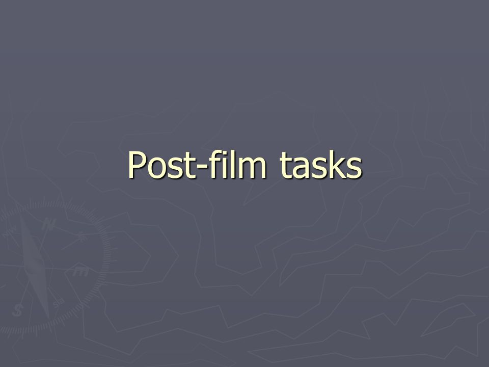 Post-film tasks