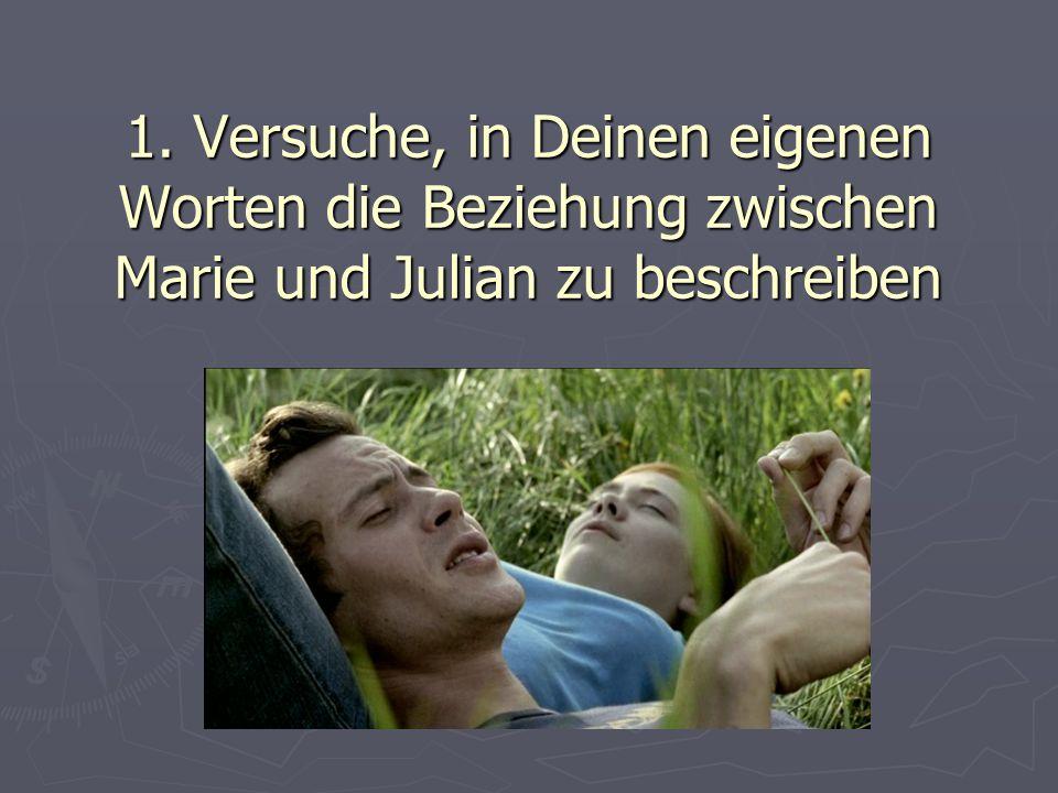 1. Versuche, in Deinen eigenen Worten die Beziehung zwischen Marie und Julian zu beschreiben