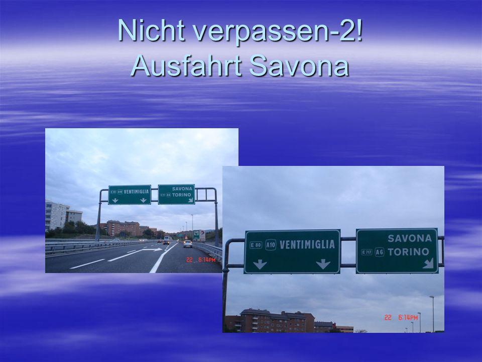 Nicht verpassen-2! Ausfahrt Savona
