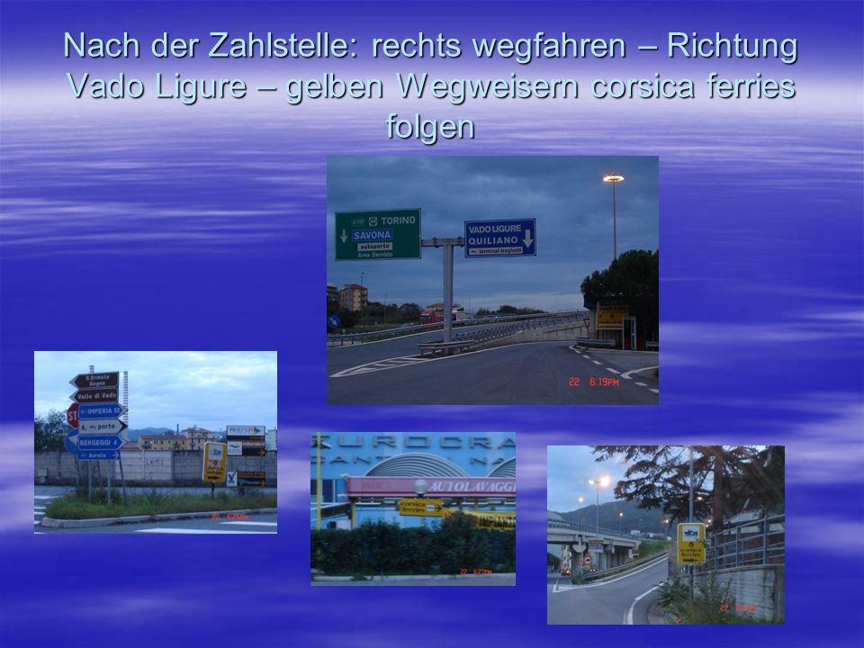 Nach der Zahlstelle: rechts wegfahren – Richtung Vado Ligure – gelben Wegweisern corsica ferries folgen