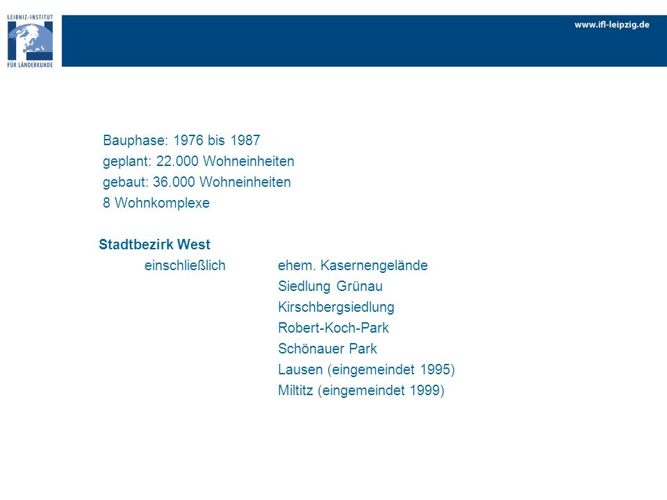 Bauphase: 1976 bis 1987 geplant: 22.000 Wohneinheiten. gebaut: 36.000 Wohneinheiten. 8 Wohnkomplexe.