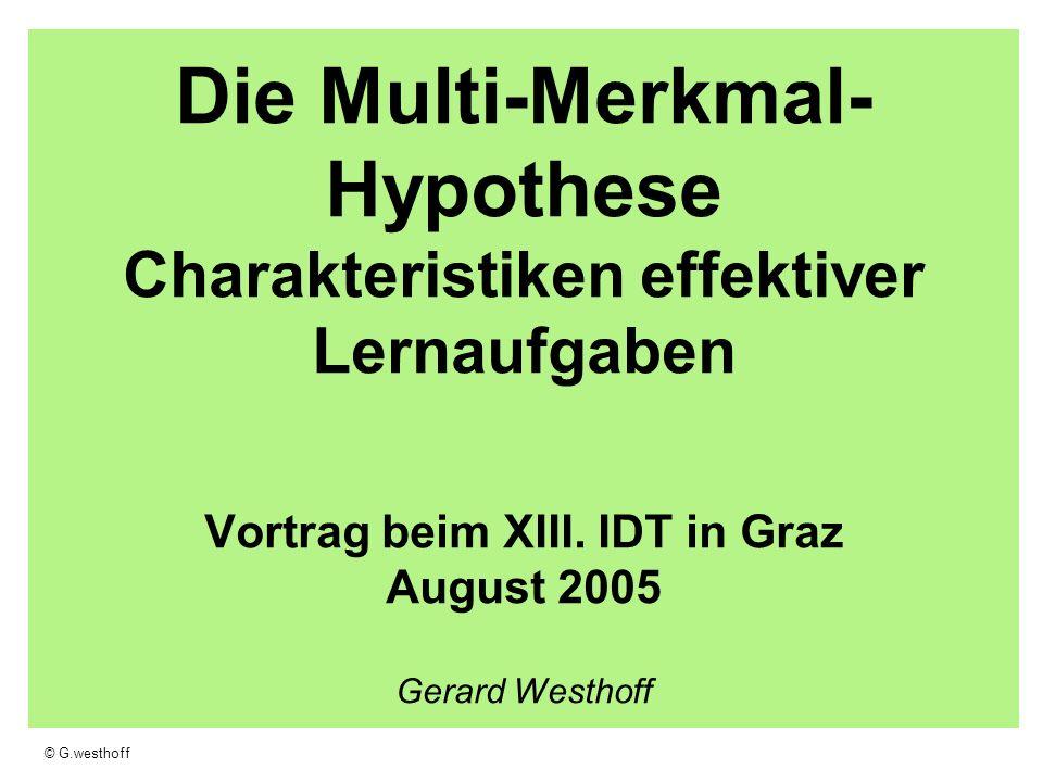 Die Multi-Merkmal-Hypothese Charakteristiken effektiver Lernaufgaben Vortrag beim XIII. IDT in Graz August 2005 Gerard Westhoff