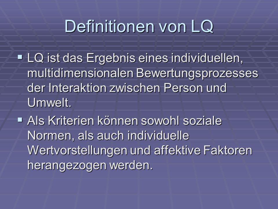 Definitionen von LQ LQ ist das Ergebnis eines individuellen, multidimensionalen Bewertungsprozesses der Interaktion zwischen Person und Umwelt.