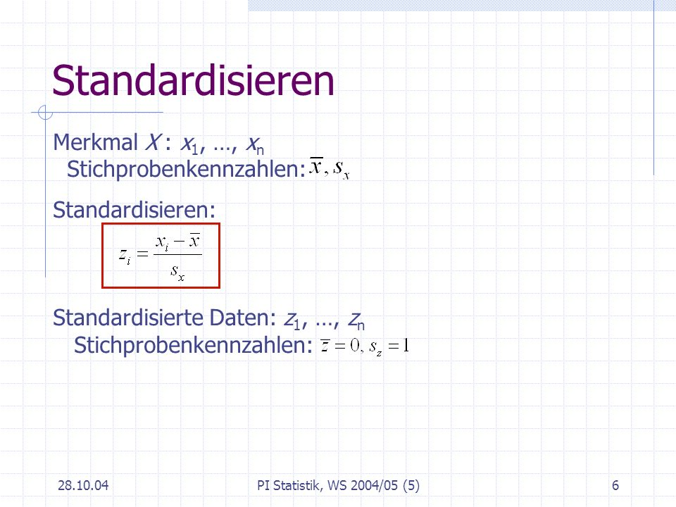 Standardisieren Merkmal X : x1, …, xn Stichprobenkennzahlen: