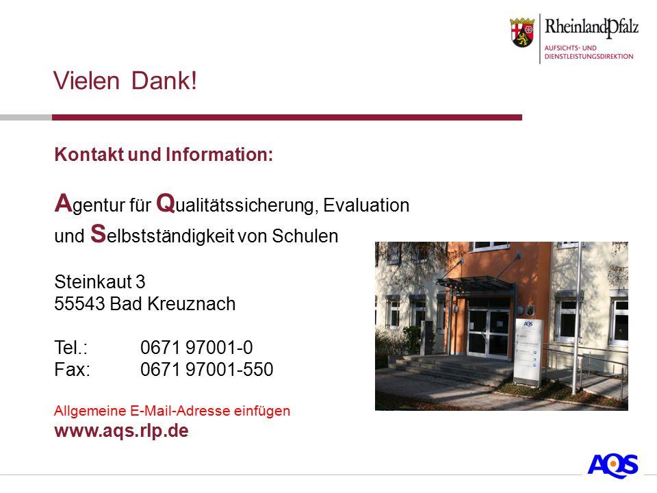 Vielen Dank! Kontakt und Information: Agentur für Qualitätssicherung, Evaluation und Selbstständigkeit von Schulen.