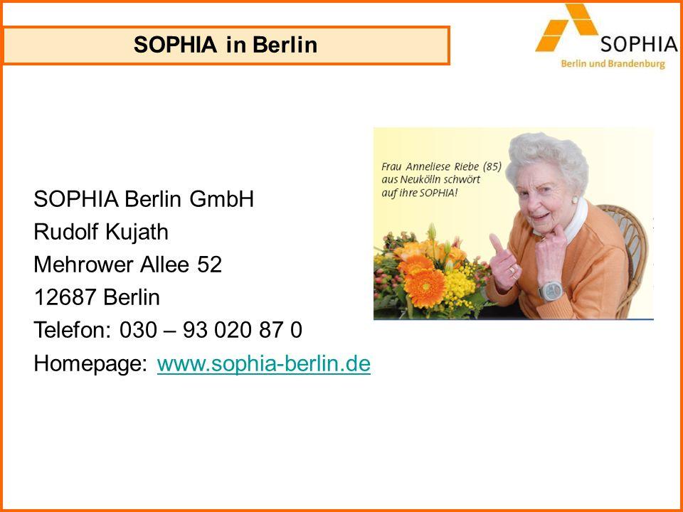 SOPHIA in Berlin SOPHIA Berlin GmbH. Rudolf Kujath. Mehrower Allee 52. 12687 Berlin. Telefon: 030 – 93 020 87 0.