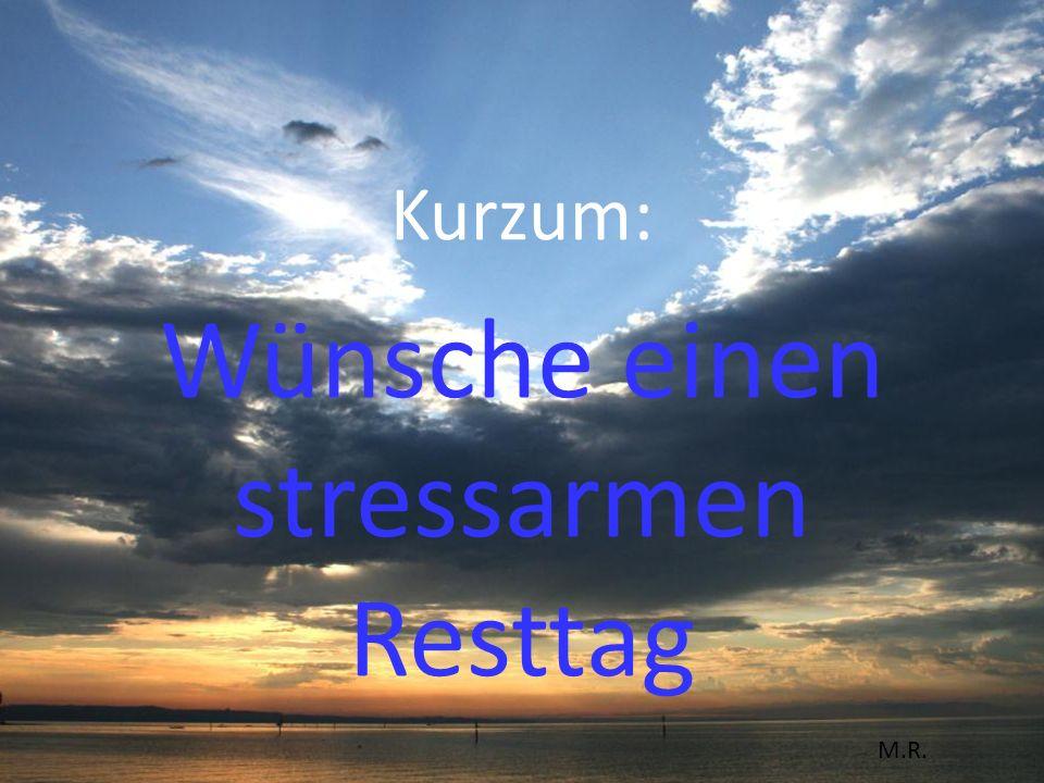 Wünsche einen stressarmen Resttag