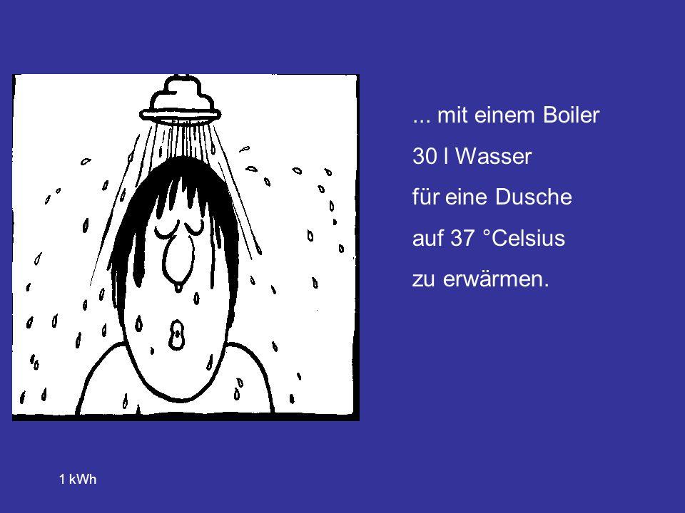 ... mit einem Boiler 30 l Wasser für eine Dusche auf 37 °Celsius