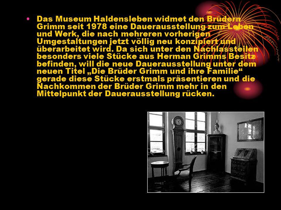 Das Museum Haldensleben widmet den Brüdern Grimm seit 1978 eine Dauerausstellung zum Leben und Werk, die nach mehreren vorherigen Umgestaltungen jetzt völlig neu konzipiert und überarbeitet wird.