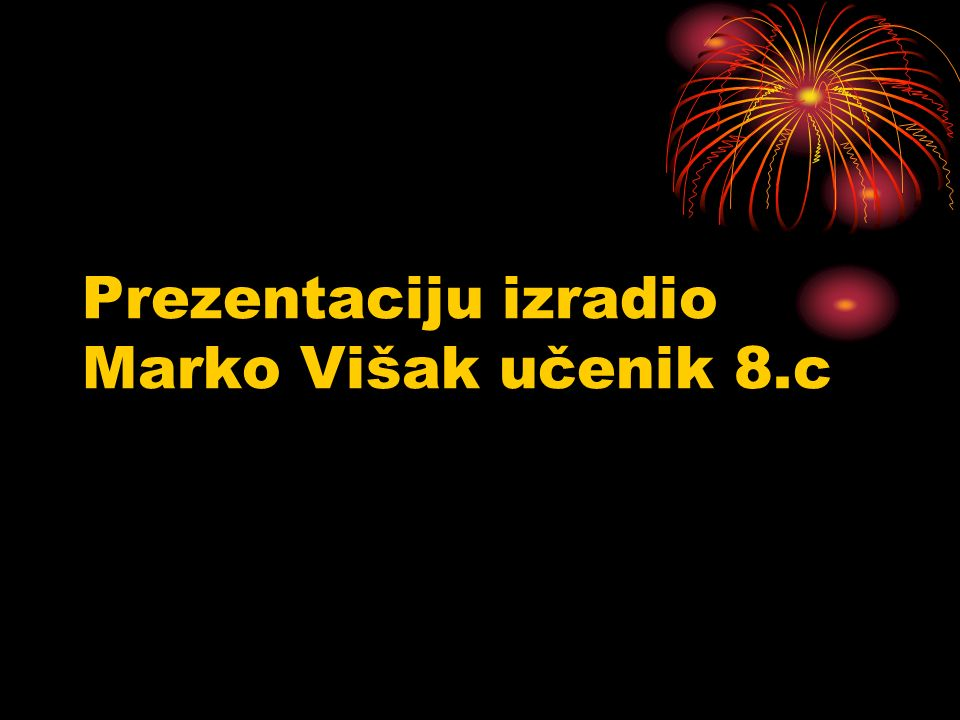 Prezentaciju izradio Marko Višak učenik 8.c