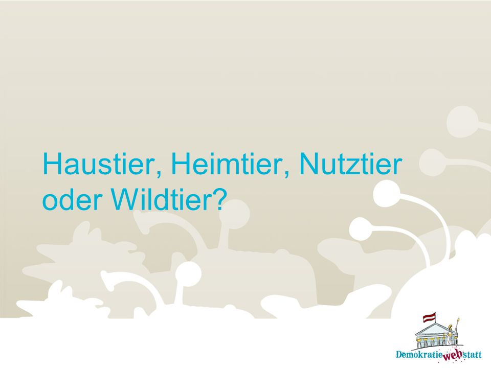 Haustier, Heimtier, Nutztier oder Wildtier