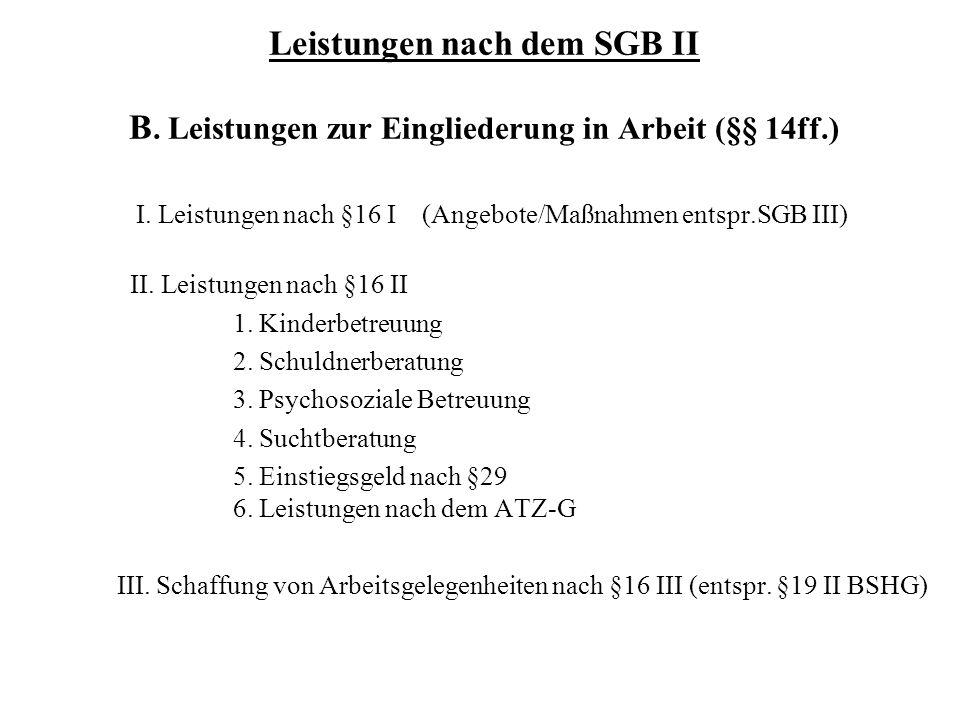 I. Leistungen nach §16 I (Angebote/Maßnahmen entspr.SGB III)