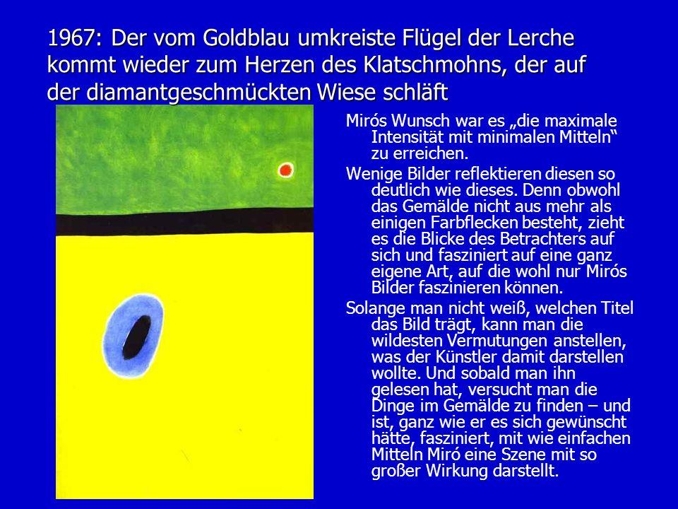 1967: Der vom Goldblau umkreiste Flügel der Lerche kommt wieder zum Herzen des Klatschmohns, der auf der diamantgeschmückten Wiese schläft