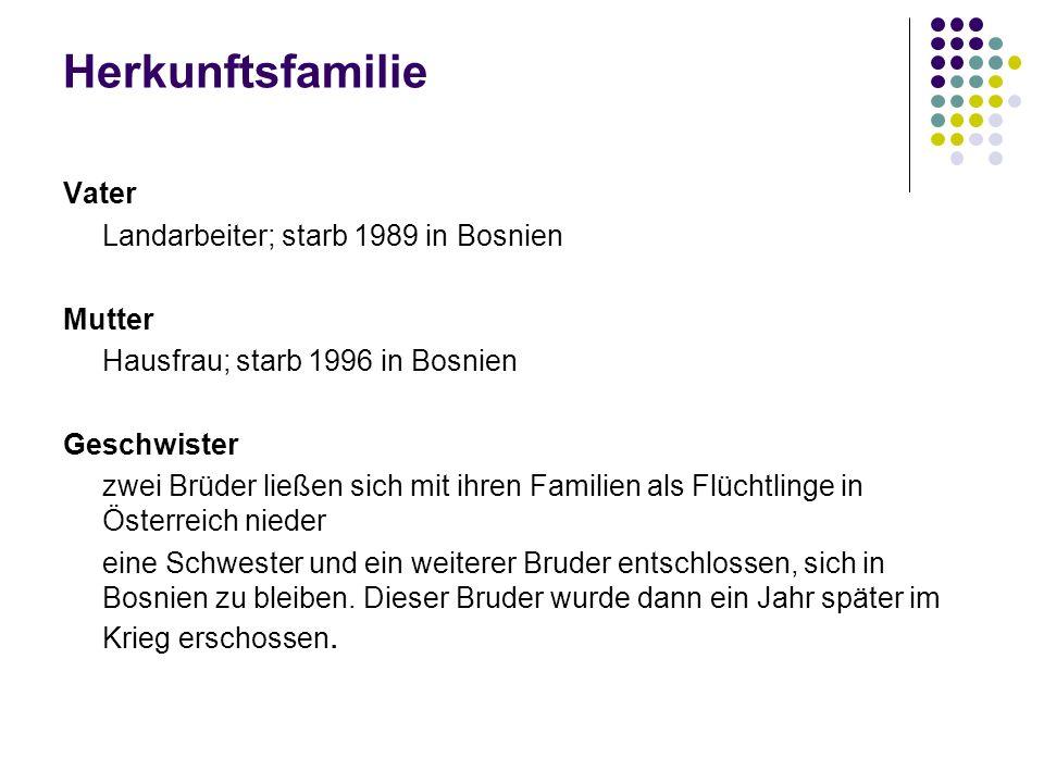 Herkunftsfamilie Vater Landarbeiter; starb 1989 in Bosnien Mutter