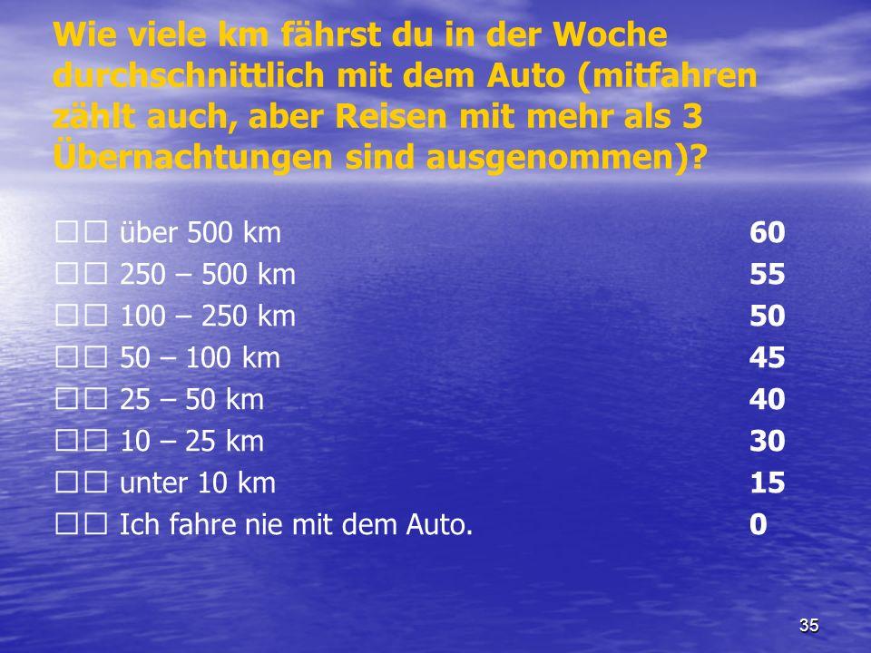 Wie viele km fährst du in der Woche durchschnittlich mit dem Auto (mitfahren zählt auch, aber Reisen mit mehr als 3 Übernachtungen sind ausgenommen)