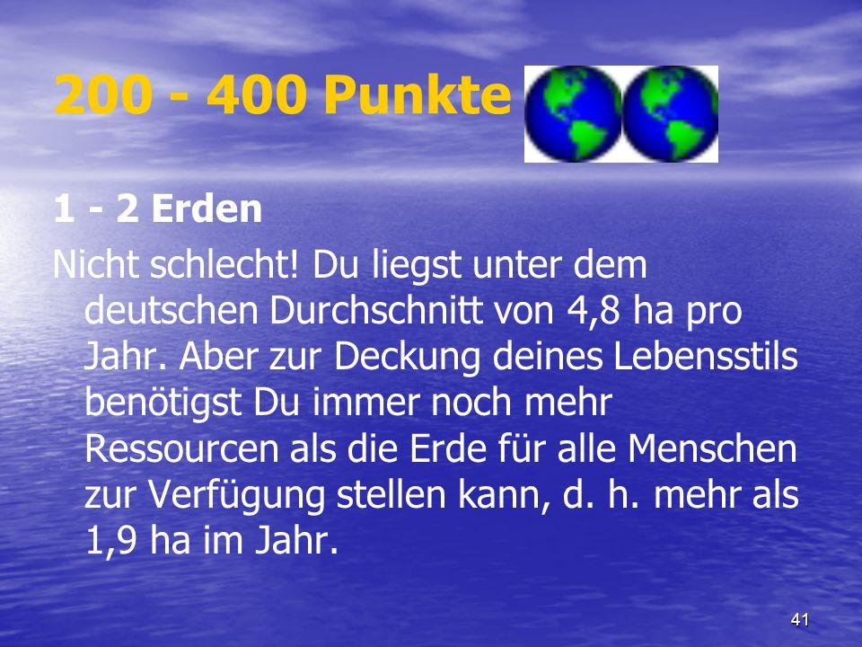 200 - 400 Punkte 1 - 2 Erden.