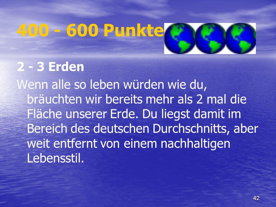 400 - 600 Punkte2 - 3 Erden.