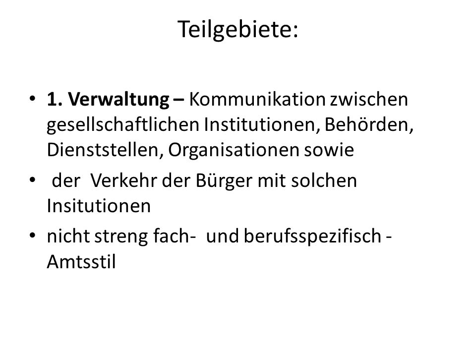 Teilgebiete: 1. Verwaltung – Kommunikation zwischen gesellschaftlichen Institutionen, Behörden, Dienststellen, Organisationen sowie.