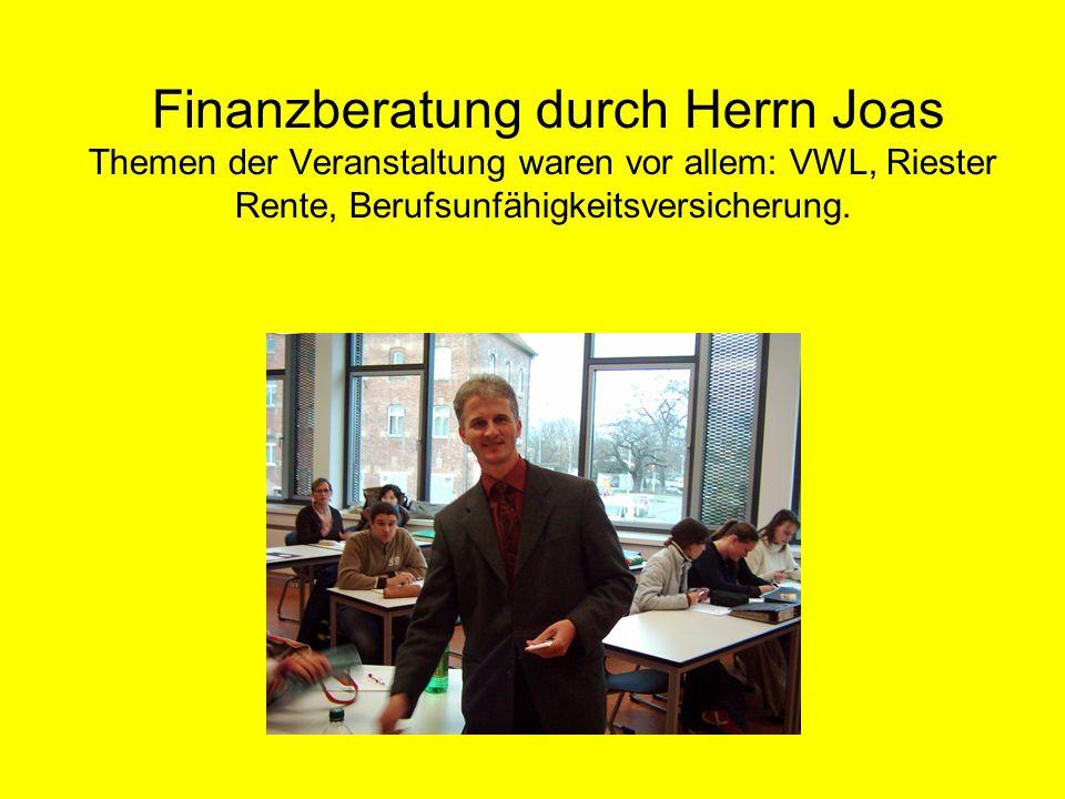 Finanzberatung durch Herrn Joas Themen der Veranstaltung waren vor allem: VWL, Riester Rente, Berufsunfähigkeitsversicherung.