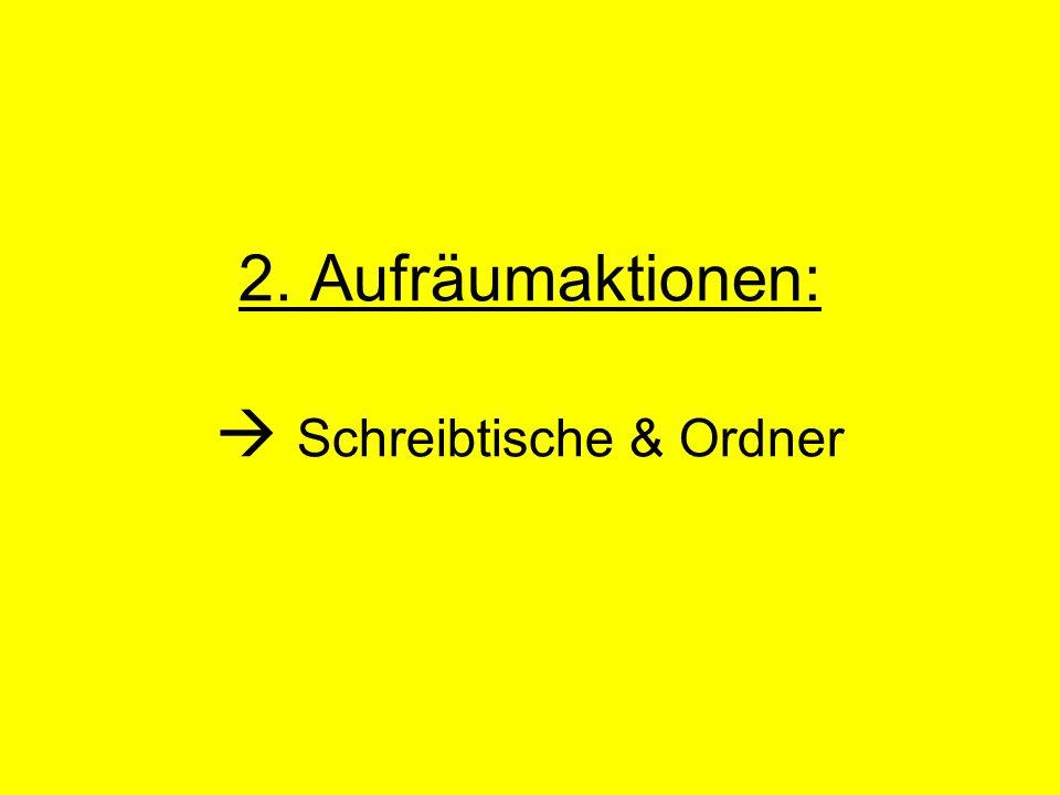 2. Aufräumaktionen:  Schreibtische & Ordner