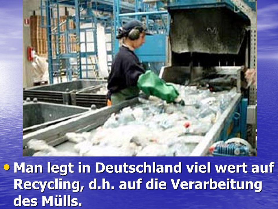 Man legt in Deutschland viel wert auf Recycling, d. h