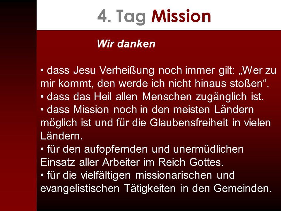 """4. Tag Mission Wir danken. • dass Jesu Verheißung noch immer gilt: """"Wer zu mir kommt, den werde ich nicht hinaus stoßen ."""