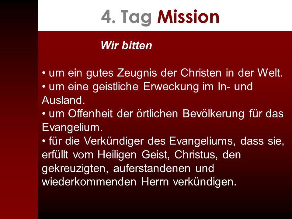 4. Tag Mission Wir bitten. • um ein gutes Zeugnis der Christen in der Welt. • um eine geistliche Erweckung im In- und Ausland.