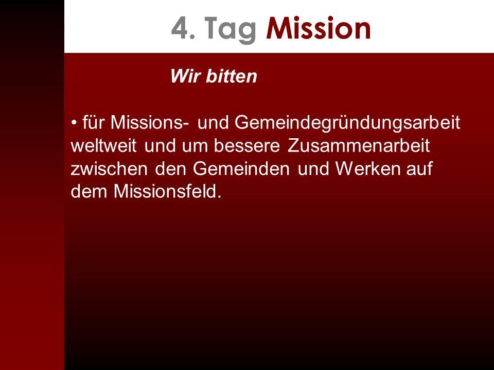 4. Tag Mission Wir bitten. • für Missions- und Gemeindegründungsarbeit weltweit und um bessere Zusammenarbeit zwischen den Gemeinden und Werken auf.