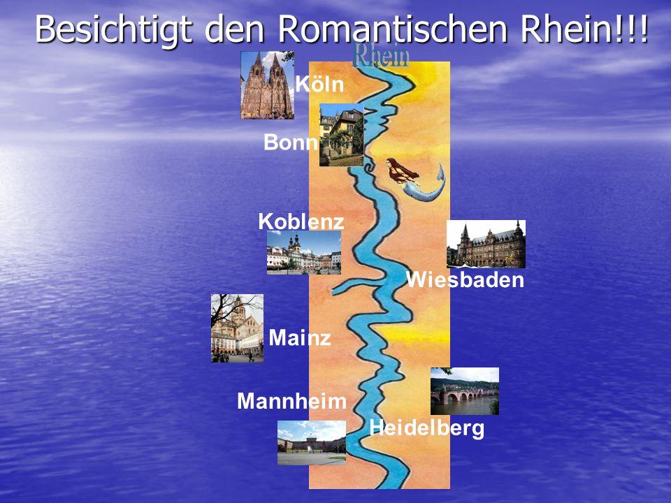 Besichtigt den Romantischen Rhein!!!