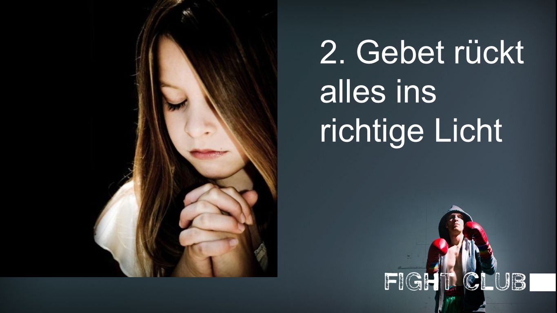 2. Gebet rückt alles ins richtige Licht