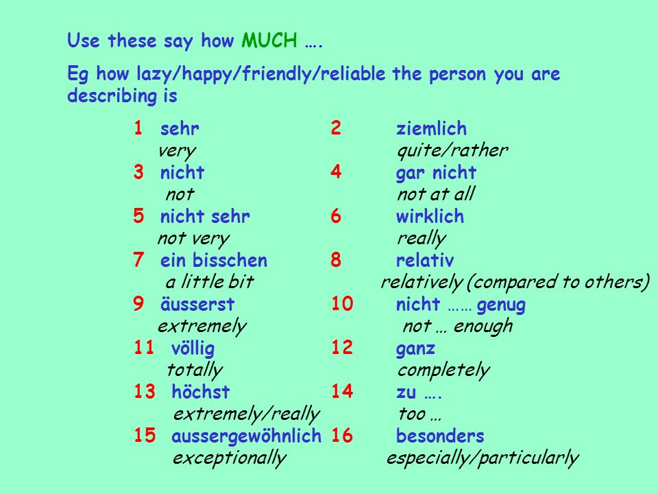 Use these say how MUCH ….Eg how lazy/happy/friendly/reliable the person you are describing is.