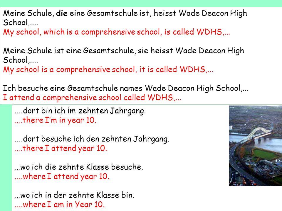 Meine Schule, die eine Gesamtschule ist, heisst Wade Deacon High School,....