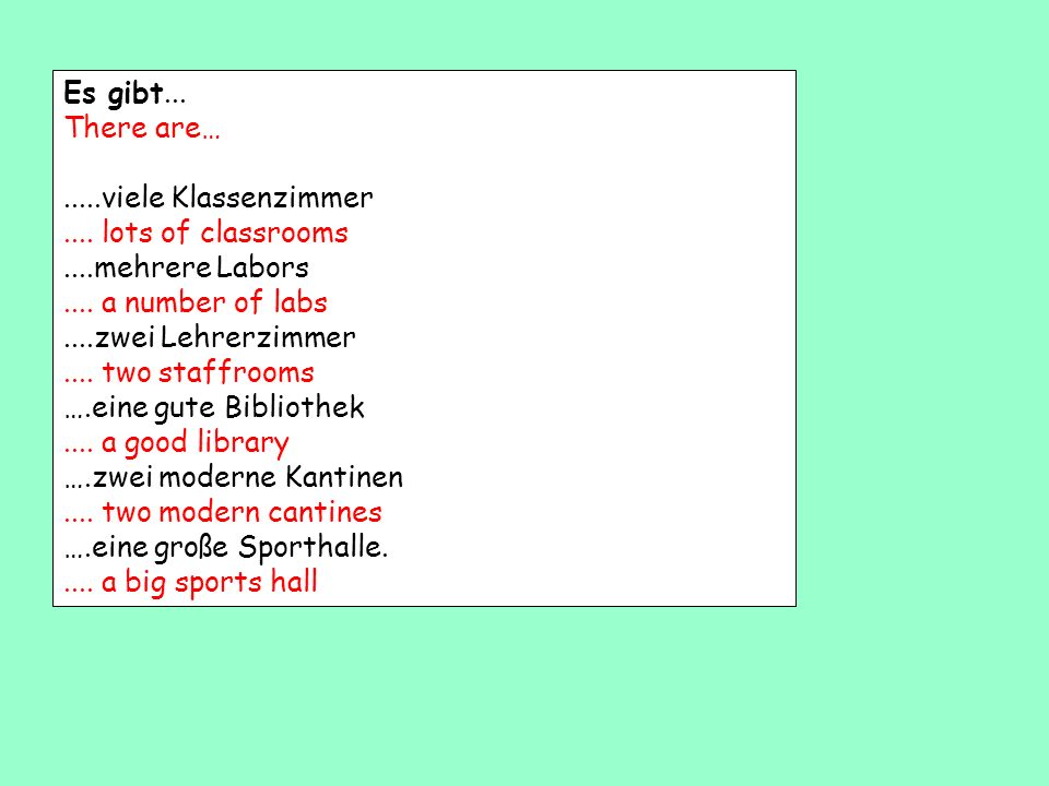 Es gibt...There are… .....viele Klassenzimmer. .... lots of classrooms. ....mehrere Labors. .... a number of labs.
