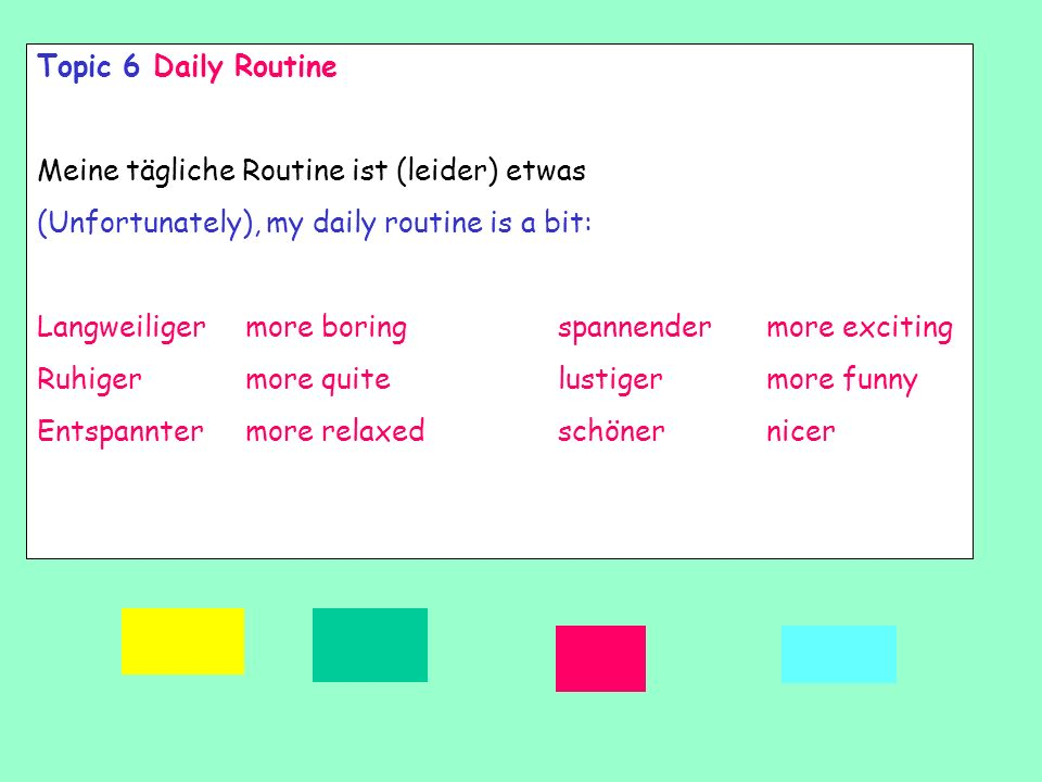 Topic 6 Daily Routine Meine tägliche Routine ist (leider) etwas. (Unfortunately), my daily routine is a bit: