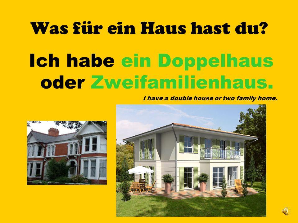 Ich habe ein Doppelhaus oder Zweifamilienhaus.