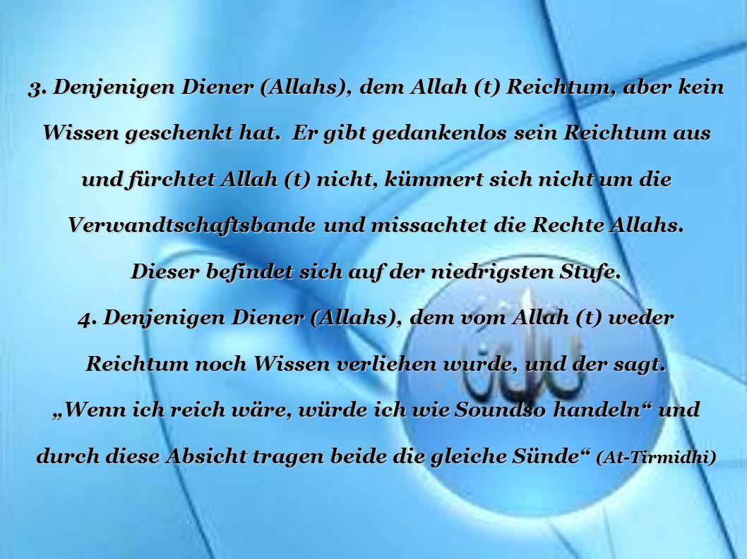 3. Denjenigen Diener (Allahs), dem Allah (t) Reichtum, aber kein