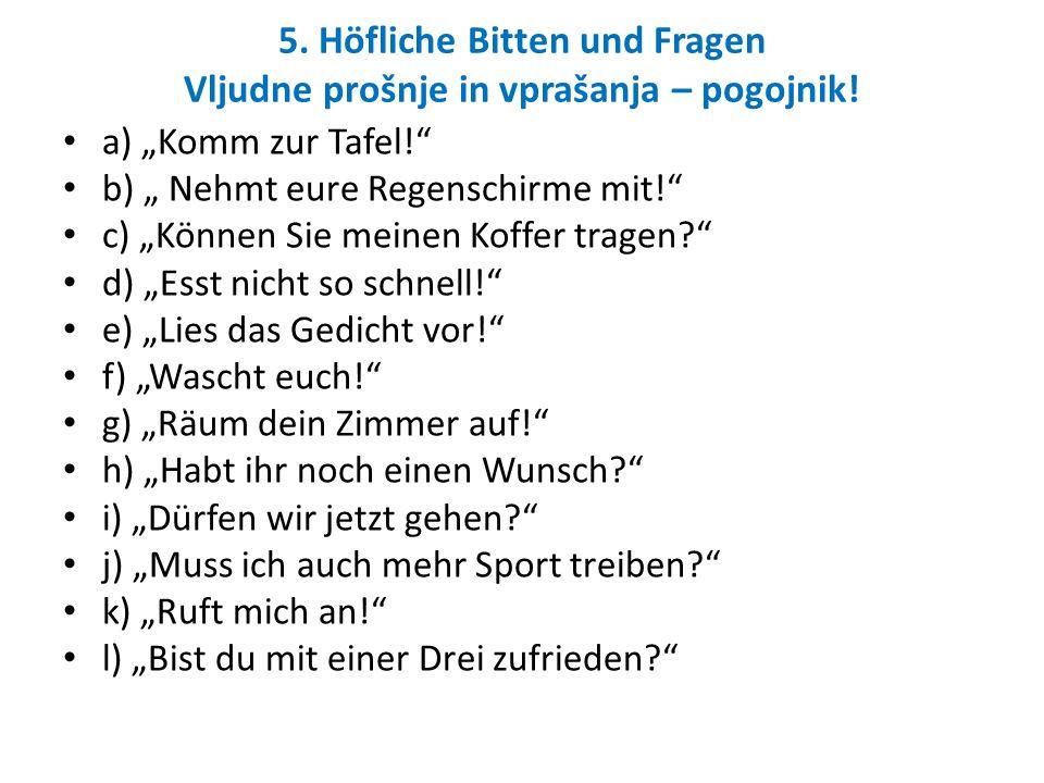 5. Höfliche Bitten und Fragen Vljudne prošnje in vprašanja – pogojnik!