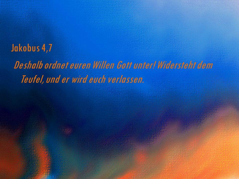 Jakobus 4,7Deshalb ordnet euren Willen Gott unter.