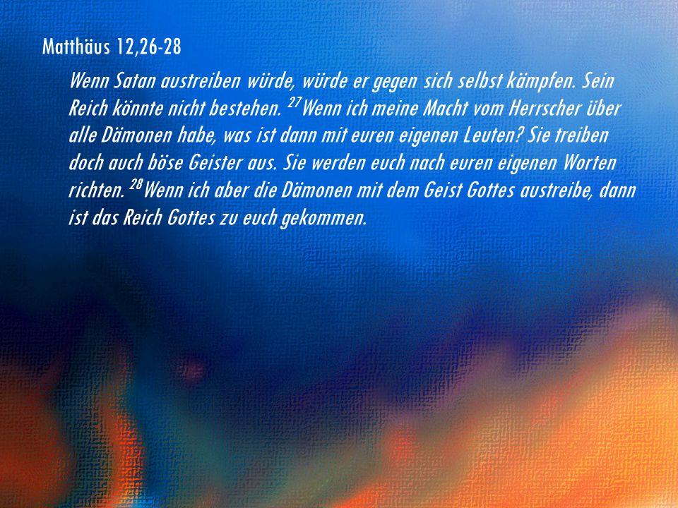 Matthäus 12,26-28 Wenn Satan austreiben würde, würde er gegen sich selbst kämpfen.