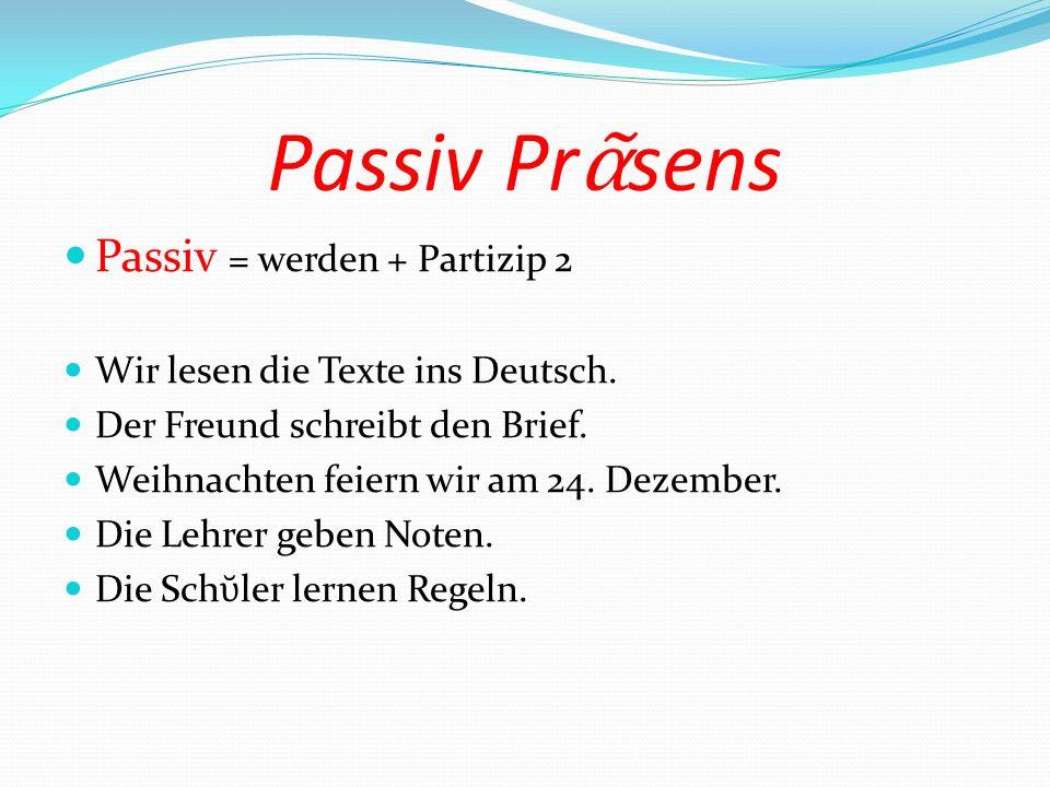 Passiv Prᾶsens Passiv = werden + Partizip 2
