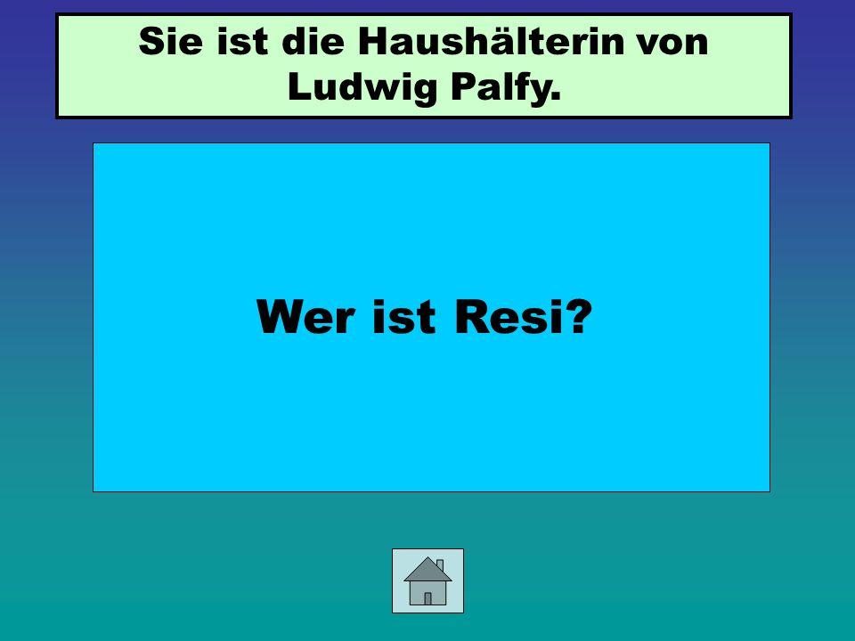 Sie ist die Haushälterin von Ludwig Palfy.
