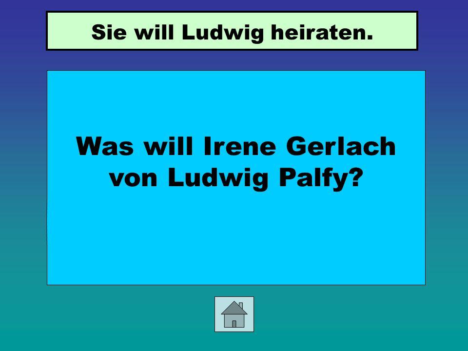 Was will Irene Gerlach von Ludwig Palfy