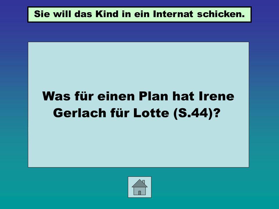 Was für einen Plan hat Irene Gerlach für Lotte (S.44)