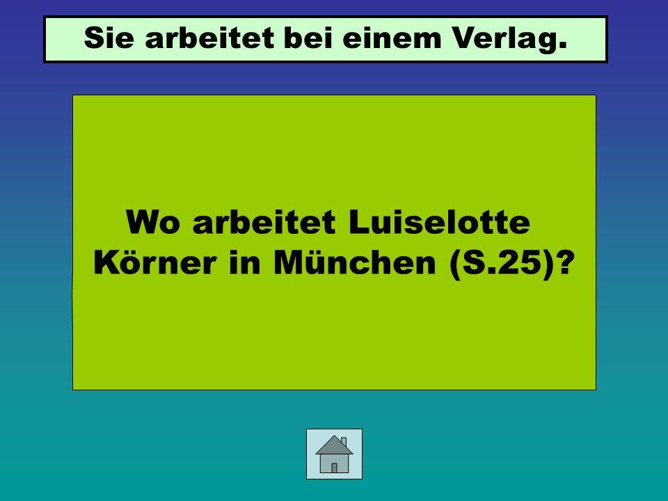 Wo arbeitet Luiselotte Körner in München (S.25)