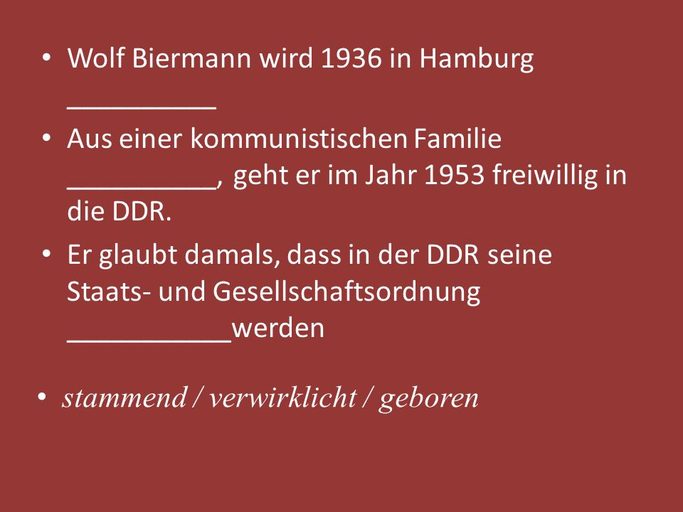 Wolf Biermann wird 1936 in Hamburg __________