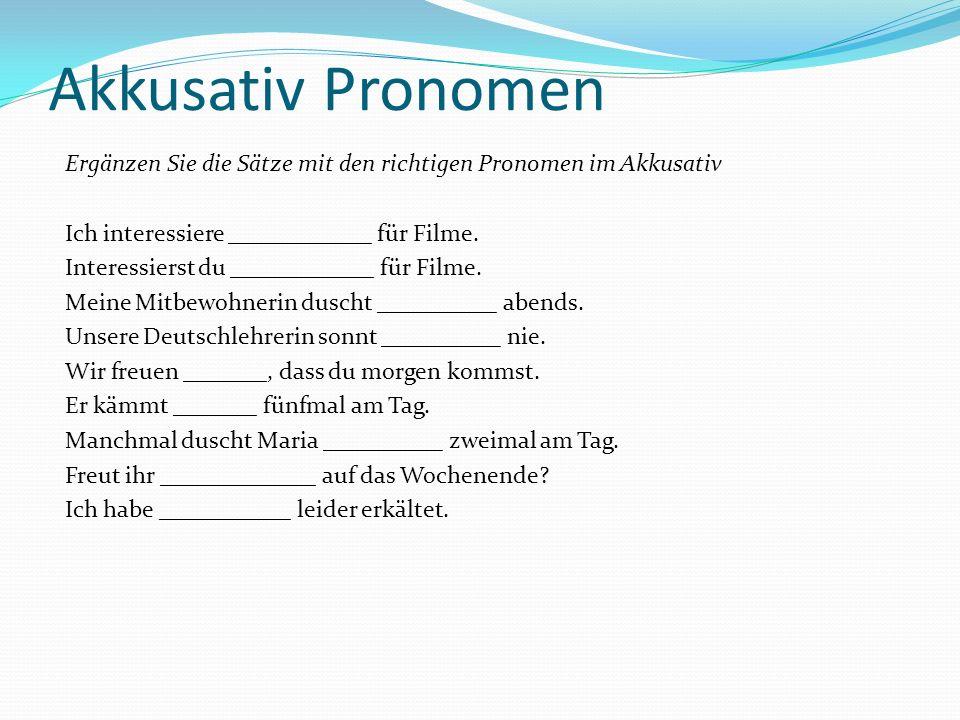 Akkusativ Pronomen Ergänzen Sie die Sätze mit den richtigen Pronomen im Akkusativ. Ich interessiere ____________ für Filme.
