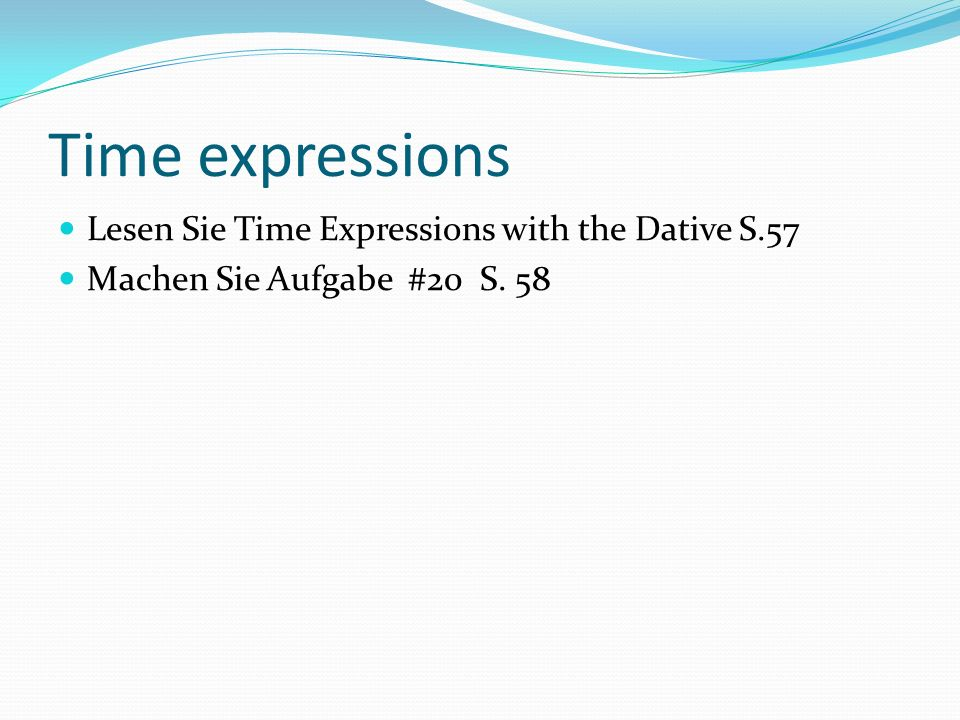 Time expressions Lesen Sie Time Expressions with the Dative S.57