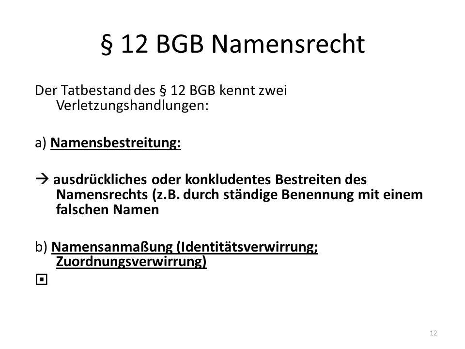 § 12 BGB Namensrecht Der Tatbestand des § 12 BGB kennt zwei Verletzungshandlungen: a) Namensbestreitung: